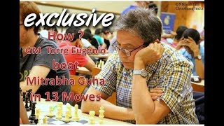 How GM Torre Eugenio beat Mitrabha Guha in 13 Moves!!