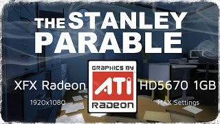 Radeon HD5670 - The Stanley Parable Ultra Settings