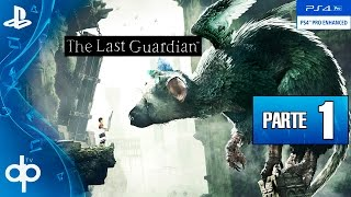 The Last Guardian Gameplay Español Parte 1 (PS4 PRO) | GUIA Completa - Walkthrough Primera Hora