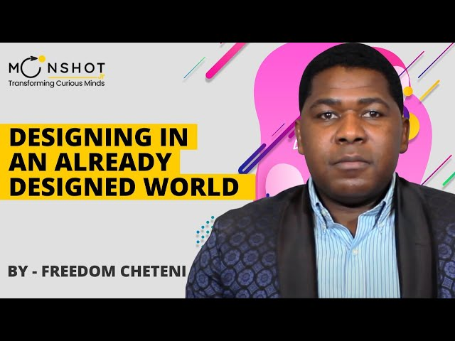 Designing in an Already Designed World: Freedom Cheteni