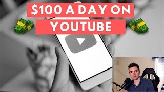 How to Make $100 a Day on YouTube 2019