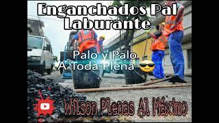 📢ENGANCHADOS PAL LABURANTE - PALO Y PALO A TODA #PLENA