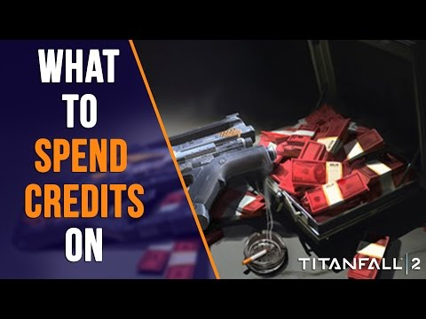 TITANFALL 2: WHAT TO SPEND YOUR CREDITS ON