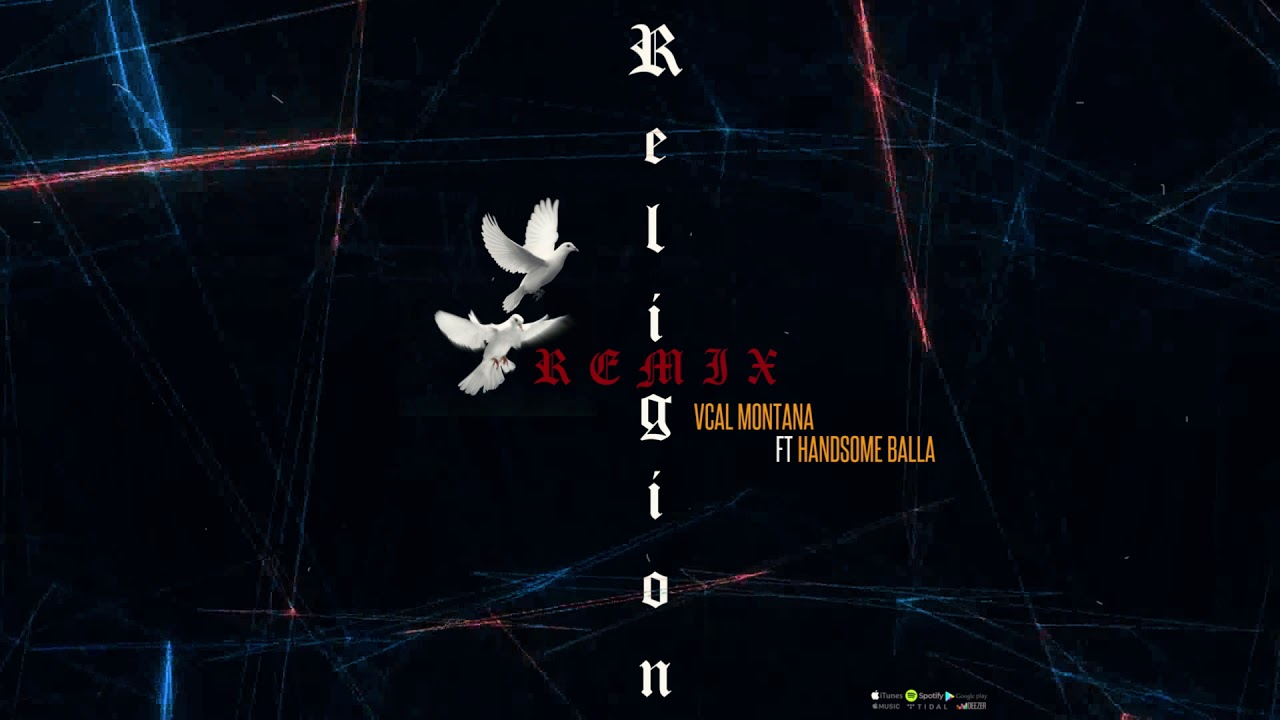 VCAL MONTANA X RELIGION (REMIX) FT HANDSOME BALLA