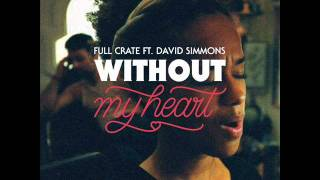 Full Crate - Without My Heart feat. David Simmons