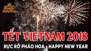 """Pháo Hoa 2018 rợp trời người Việt """" hân hoan"""" chào đón Phút Giao Thừa Happy New Year Xuân Mậu Tuất"""