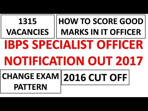 IBPS SPECIALIST OFFICER NOTIFICATION OUT---PREVIOUS YEAR CUT OFF AND STRATEGY