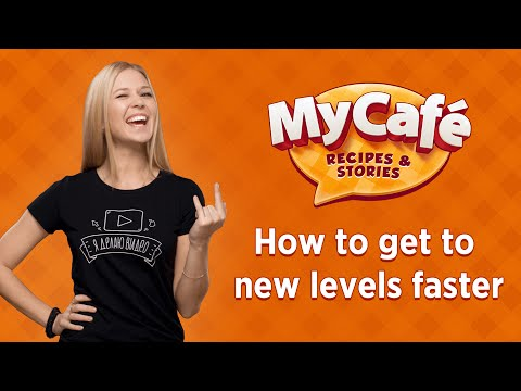 My Cafe: How to get to new levels fast. Let's play!
