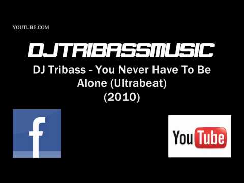 DJ Tribass - You Never Have To Be Alone (Ultrabeat) (2010)