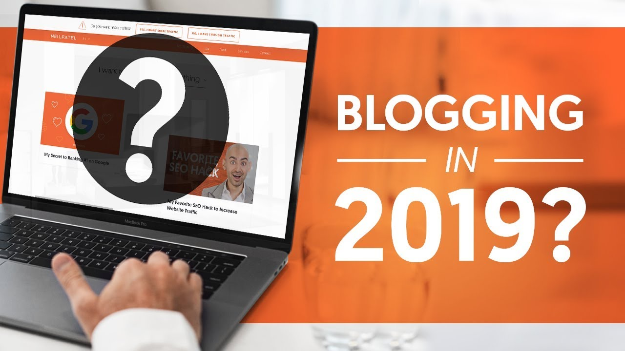Does Blogging Still Work In 2019 | Neil Patel
