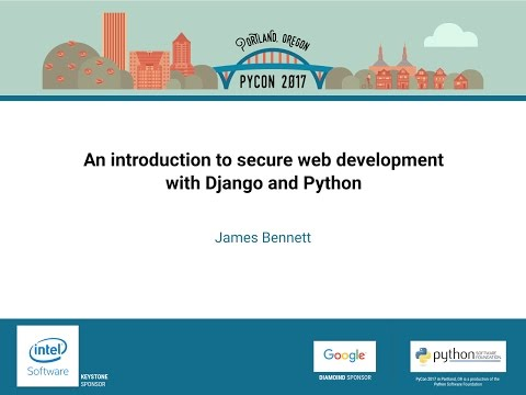 James Bennett - An introduction to secure web development with Django and Python - PyCon 2017