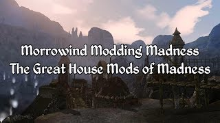 Morrowind Modding Showcases - The Great House Mods of Madness