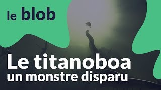 Le titanoboa  Monstres disparus
