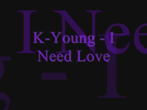 K Young  I Need Love with Lyrics