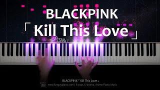 BLACKPINK「Kill This Love」Piano Video