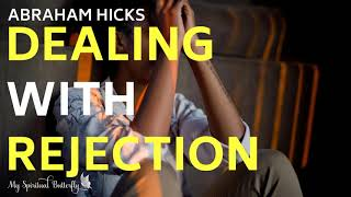 Abraham Hicks - Relationships | Dealing With Rejection