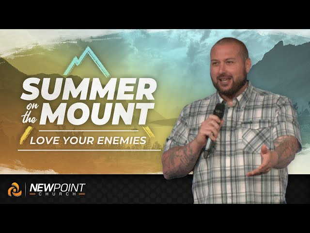 Love Your Enemies | Summer on the Mount [ New Point Church ]