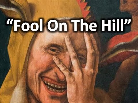 """The Fool on the Hill"" Analogues (Non monetized, Non Profit, & Educational Channel) w"