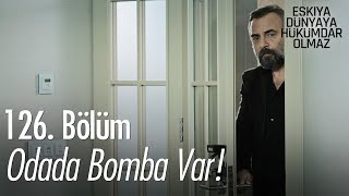Odada bomba var! - Eşkıya Dünyaya Hükümdar Olmaz 126. Bölüm