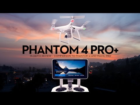 DJI Phantom 4 Pro+ (w/Display) In-Depth Review —Comparison to Mavic Pro and Phantom 4 [4K]