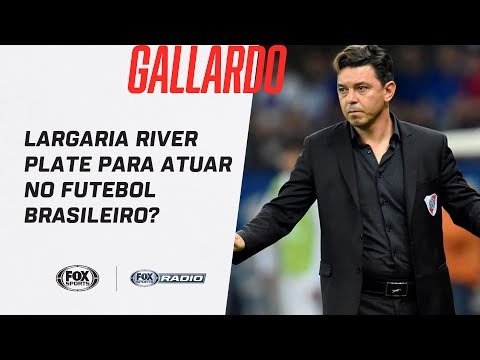 GALLARDO LARGARIA RIVER PLATE PARA ATUAR NO FUTEBOL BRASILEIRO??? | Fox Sports Rádio