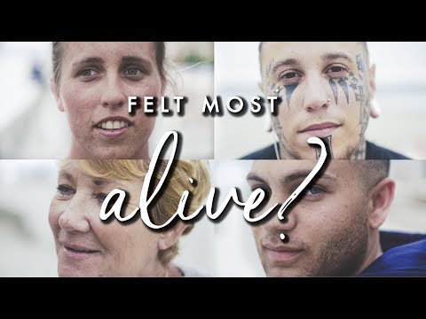 The moment you felt most alive? 30 People 1 Question {day 8}