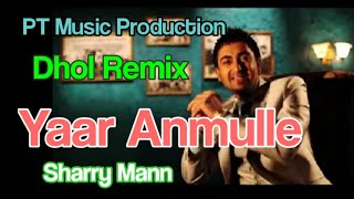 Yaar Anmulle || Sharry Mann || Dhol Remix || Ft Lahoria Production Punjabi Mp3 Song