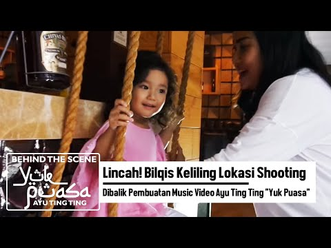 Lincah! Bilqis Keliling Lokasi Shooting| Dibalik Pembuatan Music Video Ayu Ting Ting