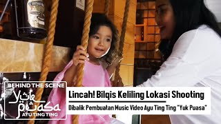 "Lincah! Bilqis Keliling Lokasi Shooting| Dibalik Pembuatan   Ayu Ting Ting ""Yuk Puasa"""