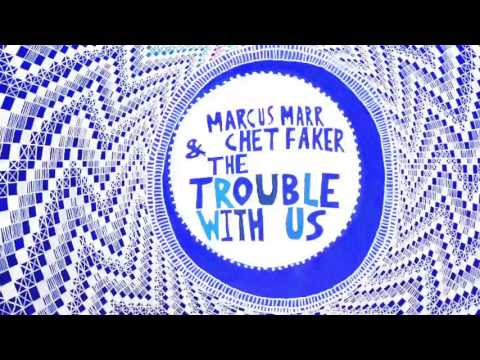 marcus-marr-&-chet-faker---the-trouble-with-us