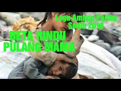 Lagu Ambon Paling Sedih##BETA RINDU PULANG MAMA
