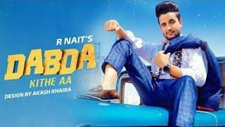 DABDA KITHE AA - R-NAIT ( Official Song ) Ft. Gurlez Akhtar | Latest Punjabi Song.mp3
