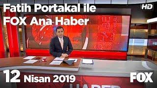 12 Nisan 2019 Fatih Portakal Ile Fox Ana Haber