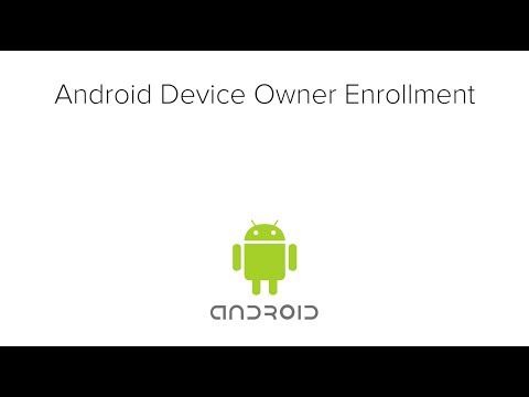 Android Device Owner Enrollment - Android Enterprise / Android for Work