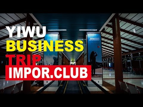 "IMPOR.CLUB - ""YIWU BUSINESS TRIP"" JULI 2018"