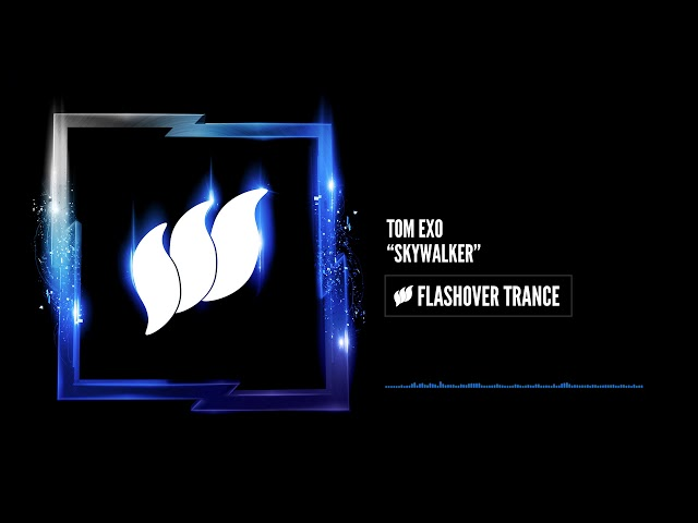 Tom Exo - Skywalker [Flashover Trance]