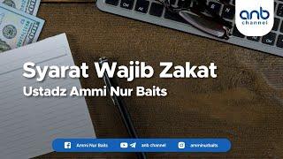 Syarat Wajib Zakati I Ustadz Ammi Nur Baits, ST., BA