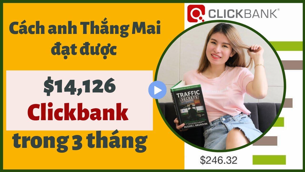 Cách anh Thắng Mai đạt được $14,126 Clickbank trong 3 tháng| Affiliate Marketing
