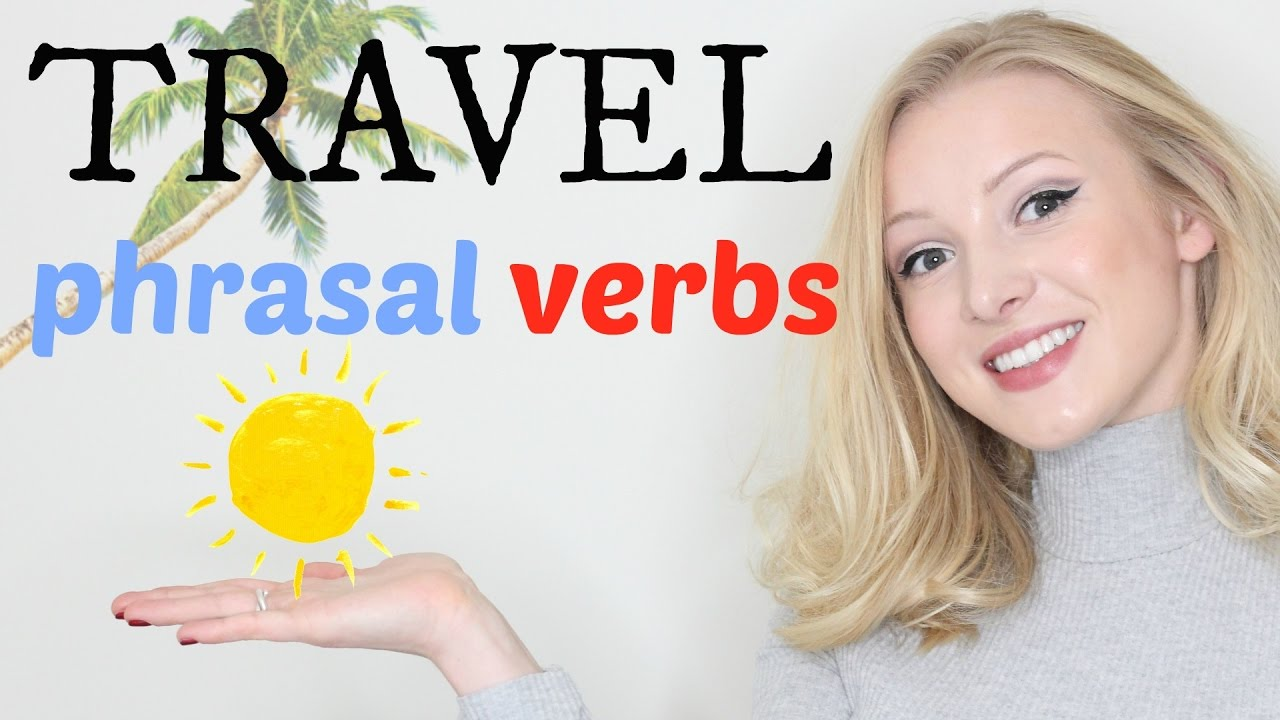 5 Travel Phrasal Verbs | Intermediate & Advanced English ...