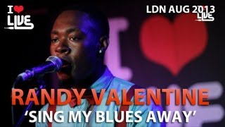 Randy Valentine - Sing My Blues Away #ILUVLIVE Aug