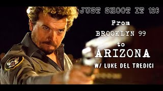 From Brooklyn 99 to Arizona w Luke Del Tredici - Just Shoot It 127