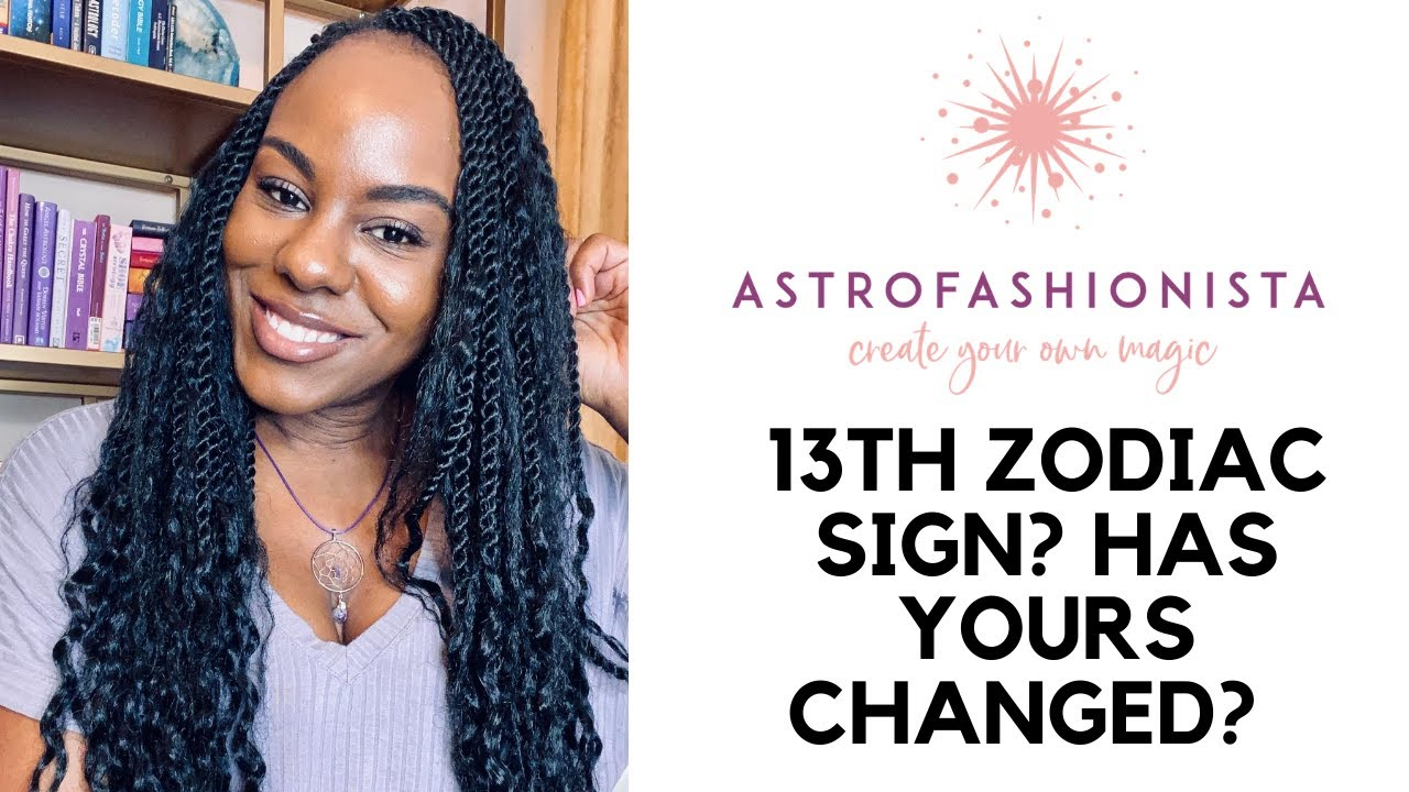 13th ZODIAC SIGN? HAS YOUR ZODIAC SIGN CHANGED?