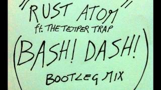Bash! Dash! vs Nari & Milani ft T.T.Trap - Atom Rust (Bash! Dash! Mash Up Mix)