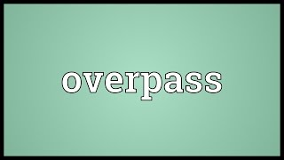 Overpass Meaning