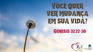 VOCÊ DESEJA VER MUDANÇA EM SUA VIDA? - Gênesis 32.22-30