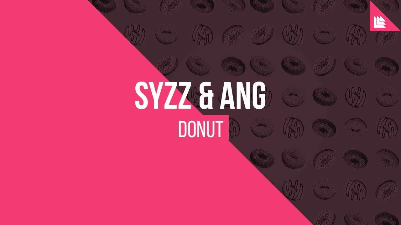 Syzz & ANG - Donut [OUT NOW!]