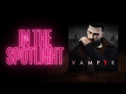 IN THE SPOTLIGHT: Vampyr