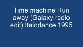 Time machine Run away (Galaxy radio edit) Italodance 1995.wmv