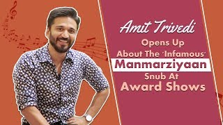 amit-trivedi-exclusive-opens-up-about-the-manmarziyaan-snub-at-the-award-shows