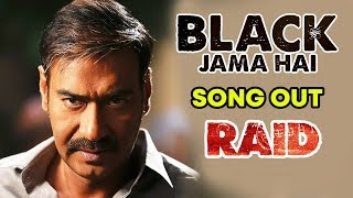 Black Jama Hai Song Out | RAID | Ajay Devgn | Ileana D'Cruz